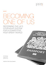Becoming one of us: Reforming the UK's citizenship system for a competitive, post-Brexit world