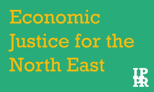 Economic Justice for the North East
