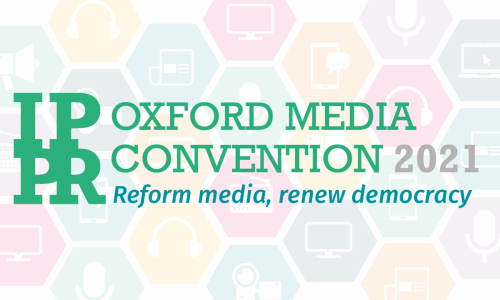 IPPR Oxford Media Convention 2021